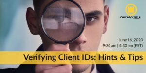 Verifying Client IDs - Hints & Tips - Chicago Title Webinar