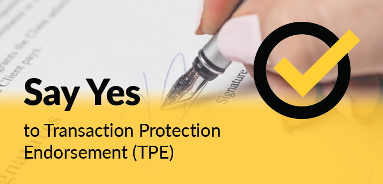 Transaction Protection Endorsement (TPE)